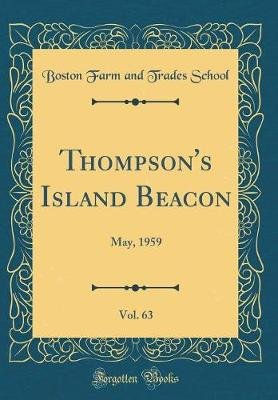 Thompson's Island Beacon, Vol. 63 - May, 1959 (Classic Reprint) (Hardcover): Boston Farm and Trades School
