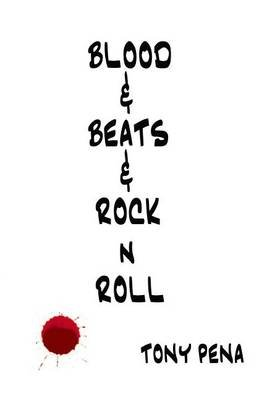 Blood & Beats & Rock 'n' Roll (Paperback): MR Tony Pena