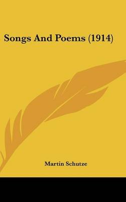 Songs and Poems (1914) (Hardcover): Martin Schutze