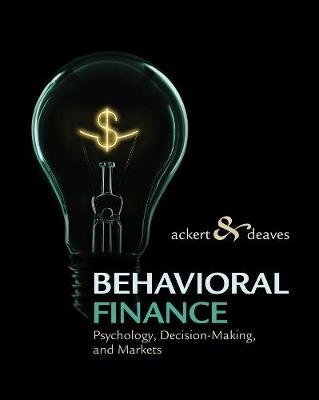 Behavioral Finance - Psychology, Decision-Making, and Markets (Hardcover, New edition): Richard Deaves, Lucy Ackert