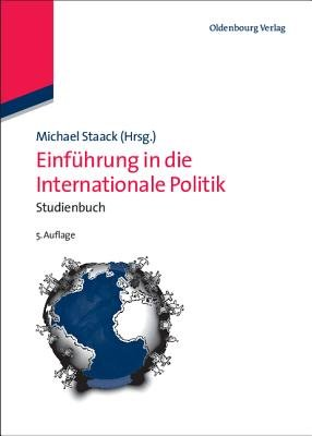 Einfuhrung in Die Internationale Politik - Studienbuch (German, Hardcover, 5th): Michael Staack