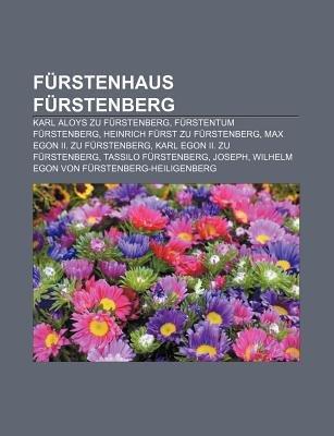 Furstenhaus Furstenberg - Karl Aloys Zu Furstenberg, Furstentum Furstenberg, Heinrich Furst Zu Furstenberg, Max Egon II. Zu...