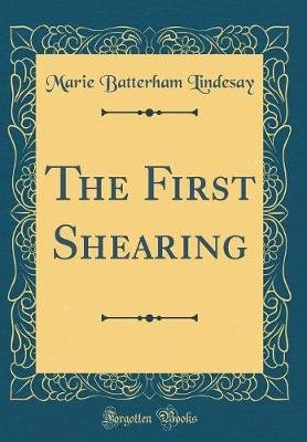 The First Shearing (Classic Reprint) (Hardcover): Marie Batterham Lindesay