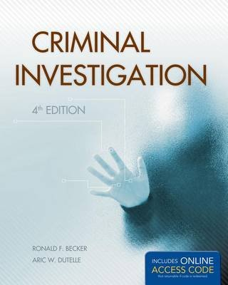 Criminal Investigation (Electronic book text, 4th ed.): Ronald F. Becker, Aric W. Dutelle