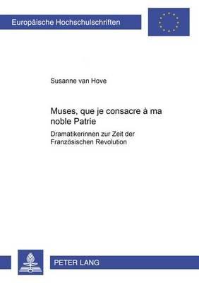 -Muses, Que Je Consacre a Ma Noble Patrie- - Dramatikerinnen Zur Zeit Der Franzoesischen Revolution (German, Paperback):...