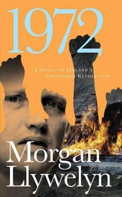 1972 - A Novel of Ireland's Unfinished Revolution (Electronic book text): Morgan Llywelyn
