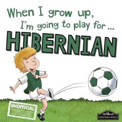 When I Grow Up I'm Going to Play for Hibernian (Hardcover): Gemma Cary
