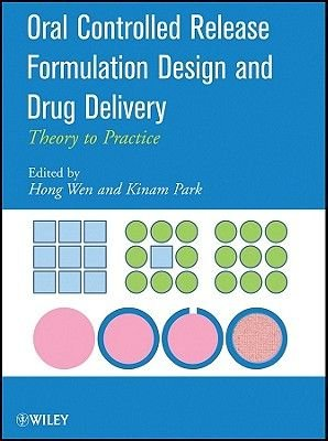 Oral Controlled Release Formulation Design and Drug Delivery - Theory to Practice (Hardcover, New): Hong Wen, Kinam Park