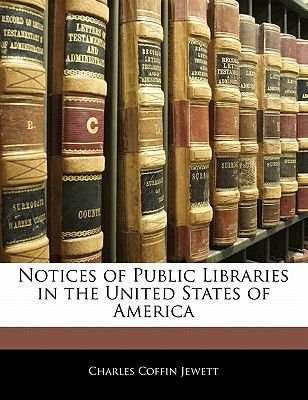 Notices of Public Libraries in the United States of America (Paperback): Charles Coffin Jewett
