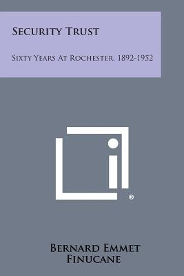 Security Trust - Sixty Years at Rochester, 1892-1952 (Paperback): Bernard Emmet Finucane