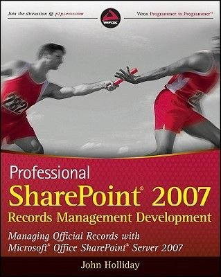 Professional SharePoint 2007 Records Management Development - Managing Official Records with Microsoft Office SharePoint Server...