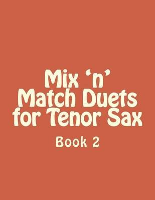 Mix 'n' Match Duets for Tenor Sax - Book 2 (Paperback): Shane Reed