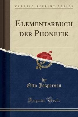 Elementarbuch Der Phonetik (Classic Reprint) (German, Paperback): Otto Jespersen