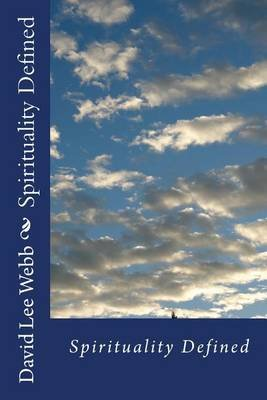 Spirituality Defined (Paperback): David Lee Webb Sr