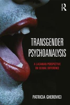 Transgender Psychoanalysis - A Lacanian Perspective on Sexual Difference (Electronic book text): Patricia Gherovici