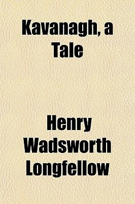 Kavanagh, a Tale (Paperback): Henry Wadsworth Longfellow