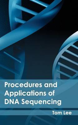 Procedures and Applications of DNA Sequencing (Hardcover): Tom Lee