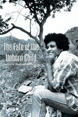 The Fate of the Unborn Child (Paperback): Nigisty Ogbayohannes