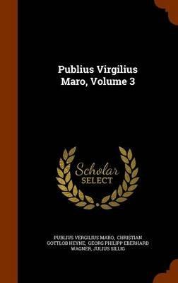 Publius Virgilius Maro, Volume 3 (Hardcover): Publius Vergilius Maro