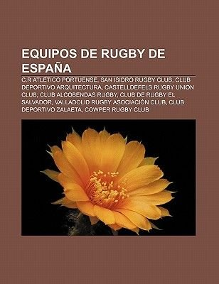 Equipos de Rugby de Espana - C.R Atletico Portuense, San Isidro Rugby Club, Club Deportivo Arquitectura, Castelldefels Rugby...