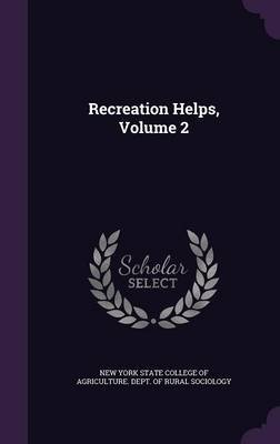 Recreation Helps, Volume 2 (Hardcover): New York State College of Agriculture D