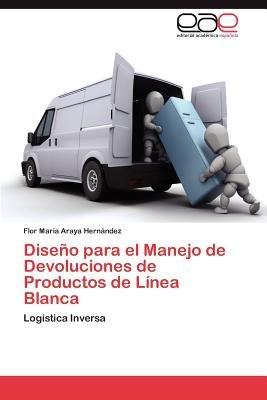 Diseno Para El Manejo de Devoluciones de Productos de Linea Blanca (Spanish, Paperback): Flor Mar Araya Hern Ndez