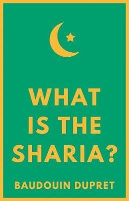 What is the Sharia? (Hardcover): Baudouin Dupret