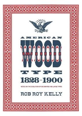 American Wood Type - 1828-1900 (Paperback, annotated edition): Rob Roy Kelly