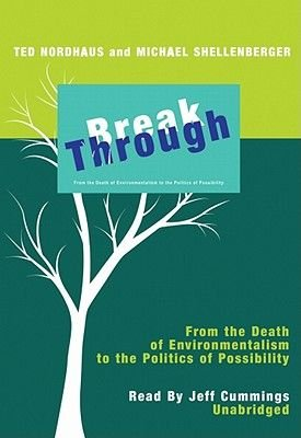Break Through - From the Death of Environmentalism to the Politics of Possibility (Mixed media product): Ted Nordhaus, Michael...