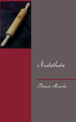 Nudelholz (German, Paperback): Bianca Mauche