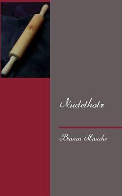 Nudelholz (German, Paperback): Bianca Mauche