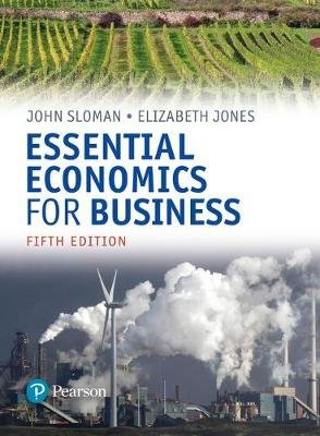 Essential Economics for Business (formerly Economics and the Business Environment) (Paperback, 5th New edition): John Sloman,...