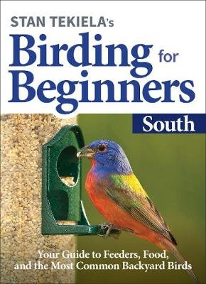 Stan Tekiela's Birding for Beginners: South - Your Guide to Feeders, Food, and the Most Common Backyard Birds (Paperback):...