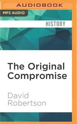 The Original Compromise - What the Constitution's Framers Were Really Thinking (MP3 format, CD): David Robertson