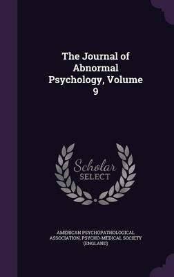The Journal of Abnormal Psychology, Volume 9 (Hardcover): American Psychopathological Association, Psycho-Medical Society...