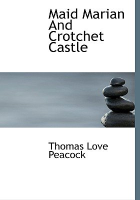 Maid Marian and Crotchet Castle (Hardcover): Thomas Love Peacock
