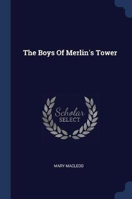The Boys of Merlin's Tower (Paperback): Mary Macleod