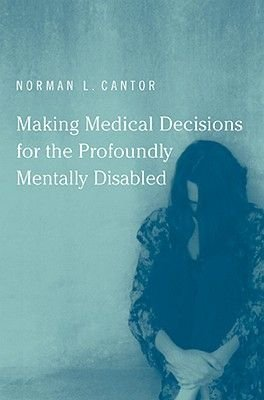 Making Medical Decisions for the Profoundly Mentally Disabled (Paperback): Norman L. Cantor