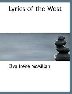 Lyrics of the West (Large print, Paperback, large type edition): Elva Irene Mcmillan