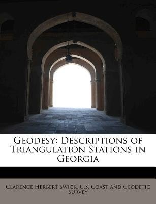 Geodesy - Descriptions of Triangulation Stations in Georgia (Paperback): Clarence Herbert Swick