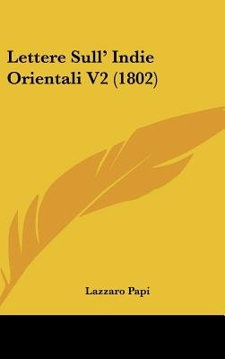Lettere Sull' Indie Orientali V2 (1802) (Hardcover): Lazzaro Papi