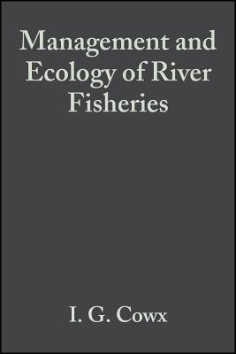 Management and Ecology of River Fisheries (Electronic book text, 1st edition): Ian G. Cowx