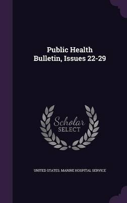 Public Health Bulletin, Issues 22-29 (Hardcover): United States Marine Hospital Service