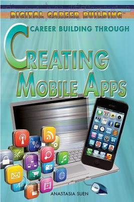Career Building Through Creating Mobile Apps (Hardcover): Erin Staley