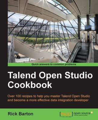 Talend Open Studio Cookbook (Electronic book text): Rick Barton