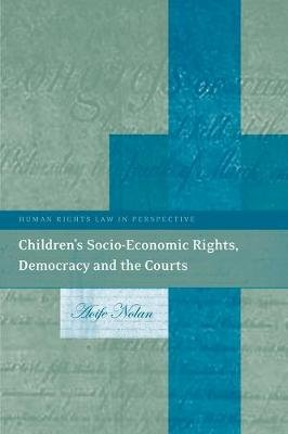 Children's Socio-Economic Rights, Democracy And The Courts (Paperback): Aoife Nolan