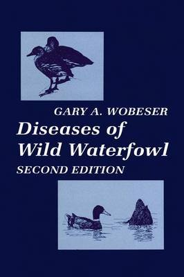 Diseases of Wild Waterfowl (Paperback, 2nd ed. 1997. Softcover reprint of the original 2nd ed. 1997): Gary A. Wobeser