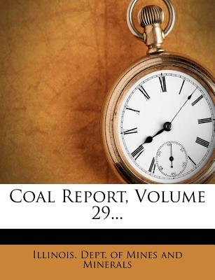 Coal Report, Volume 29... (Paperback): Illinois Dept of Mines and Minerals