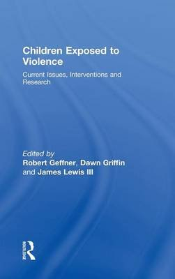 Children Exposed To Violence - Current Issues, Interventions and Research (Hardcover): Robert Geffner, Dawn Griffin, James...