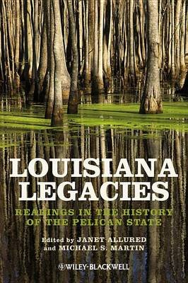 Louisiana Legacies: Readings in the History of the Pelican State (Electronic book text): Janet Allured, Michael S. Martin